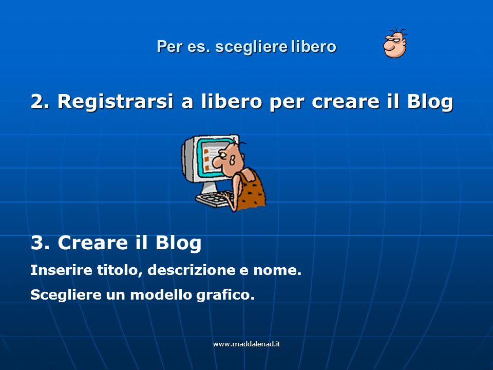 www.maddalenad.it Per es. scegliere libero 2. Registrarsi a libero per creare il Blog 3.