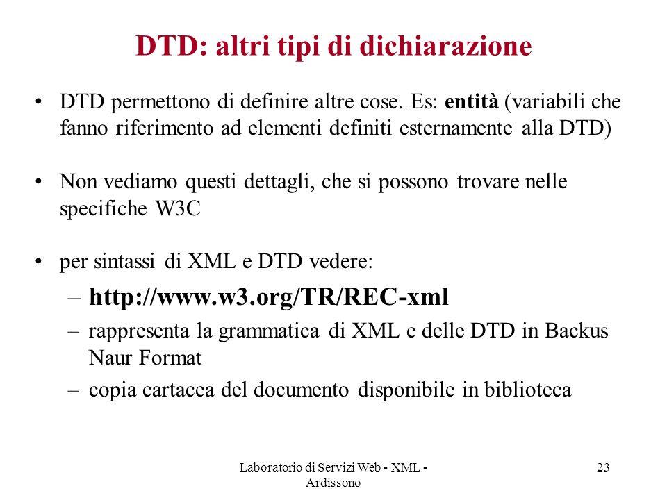 Laboratorio di Servizi Web - XML - Ardissono 23 DTD: altri tipi di dichiarazione DTD permettono di definire altre cose.