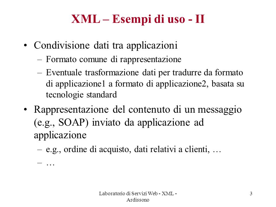 Laboratorio di Servizi Web - XML - Ardissono 34 Esempio di documento XML: coffee.xml <!DOCTYPE priceList [ ]> Mocha Java 11.95 Sumatra 12.50 Indentazione aiuta a vedere struttura documento; ignorata da parser e editor XML