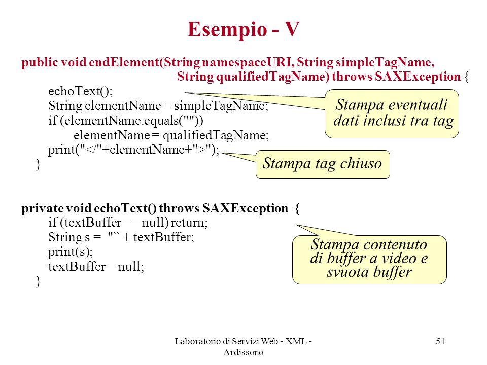 Laboratorio di Servizi Web - XML - Ardissono 51 Esempio - V public void endElement(String namespaceURI, String simpleTagName, String qualifiedTagName)