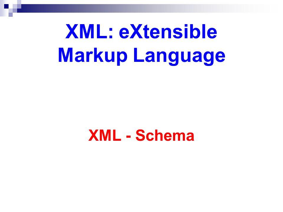 XML: eXtensible Markup Language XML - Schema