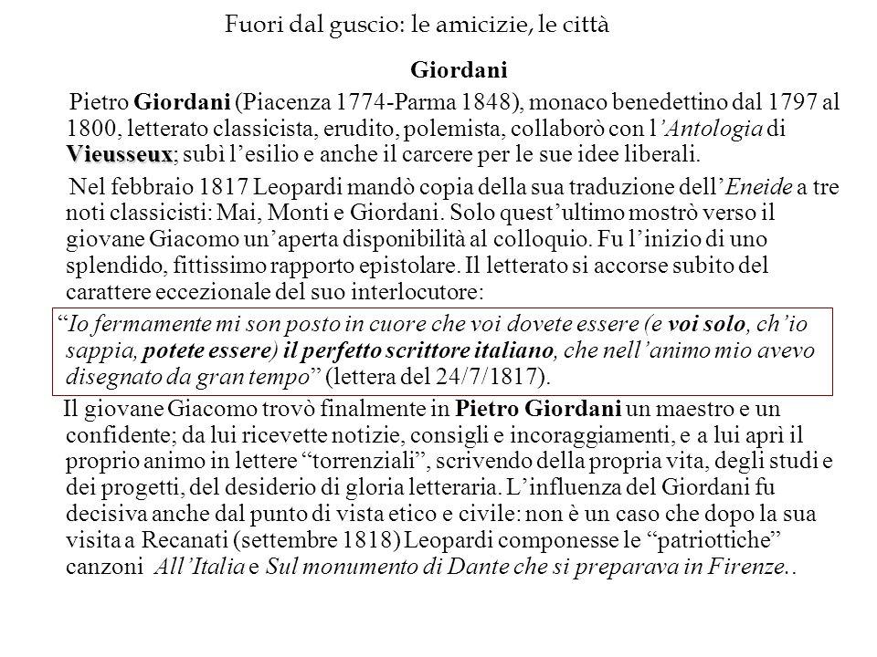 Fuori dal guscio: le amicizie, le città Giordani Vieusseux Pietro Giordani (Piacenza 1774-Parma 1848), monaco benedettino dal 1797 al 1800, letterato