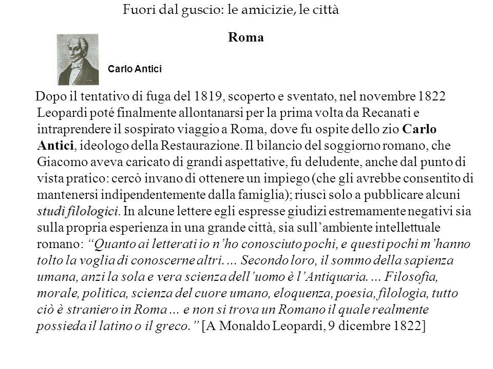 Fuori dal guscio: le amicizie, le città Roma studi filologici Dopo il tentativo di fuga del 1819, scoperto e sventato, nel novembre 1822 Leopardi poté