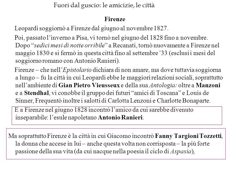 Fuori dal guscio: le amicizie, le città Firenze Leopardi soggiornò a Firenze dal giugno al novembre 1827. Poi, passato l'inverno a Pisa, vi tornò nel