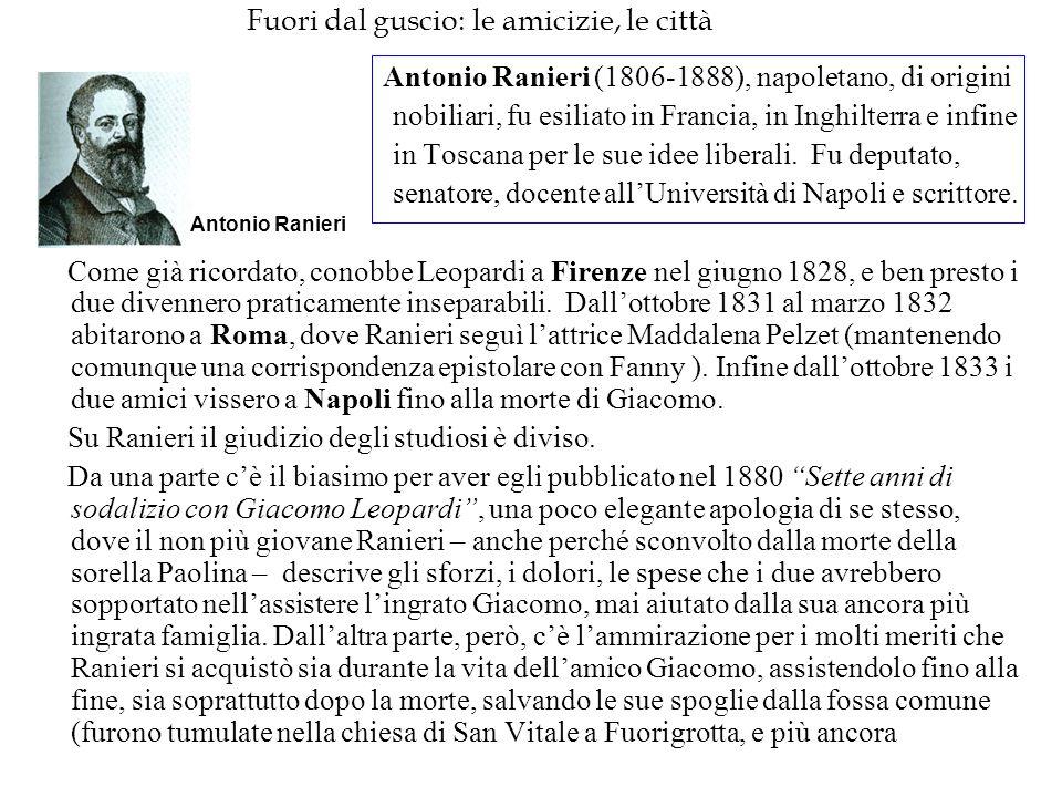 Fuori dal guscio: le amicizie, le città Antonio Ranieri (1806-1888), napoletano, di origini nobiliari, fu esiliato in Francia, in Inghilterra e infine