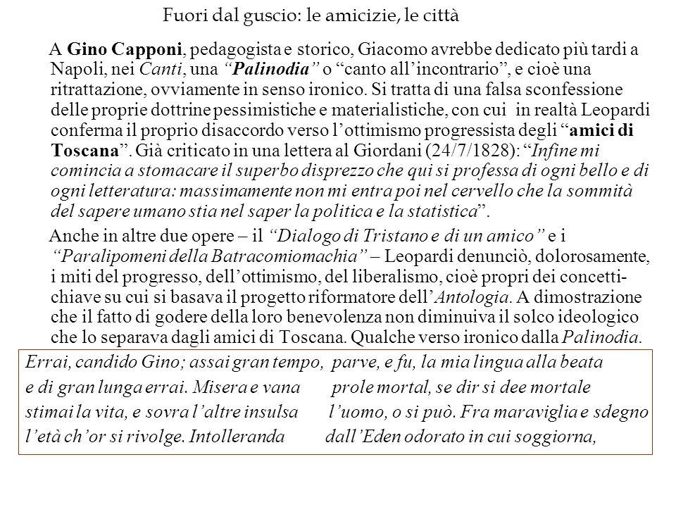"""Fuori dal guscio: le amicizie, le città A Gino Capponi, pedagogista e storico, Giacomo avrebbe dedicato più tardi a Napoli, nei Canti, una """"Palinodia"""""""