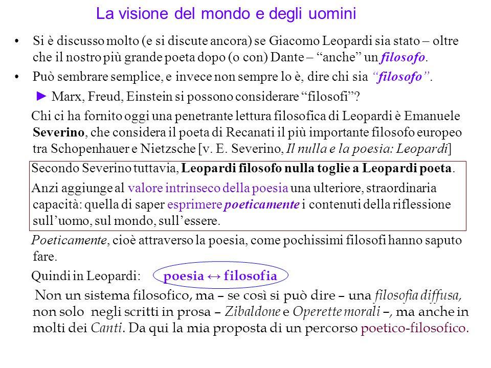 La visione del mondo e degli uomini Si è discusso molto (e si discute ancora) se Giacomo Leopardi sia stato – oltre che il nostro più grande poeta dop