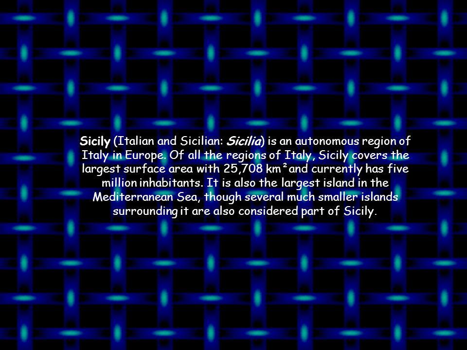 Sicily (Italian and Sicilian: Sicilia) is an autonomous region of Italy in Europe.