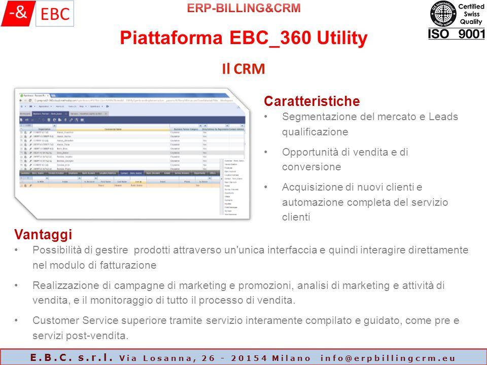 Piattaforma EBC_360 Utility E.B.C. s.r.l. Via Losanna, 26 - 20154 Milano info@erpbillingcrm.eu Il CRM Caratteristiche Segmentazione del mercato e Lead