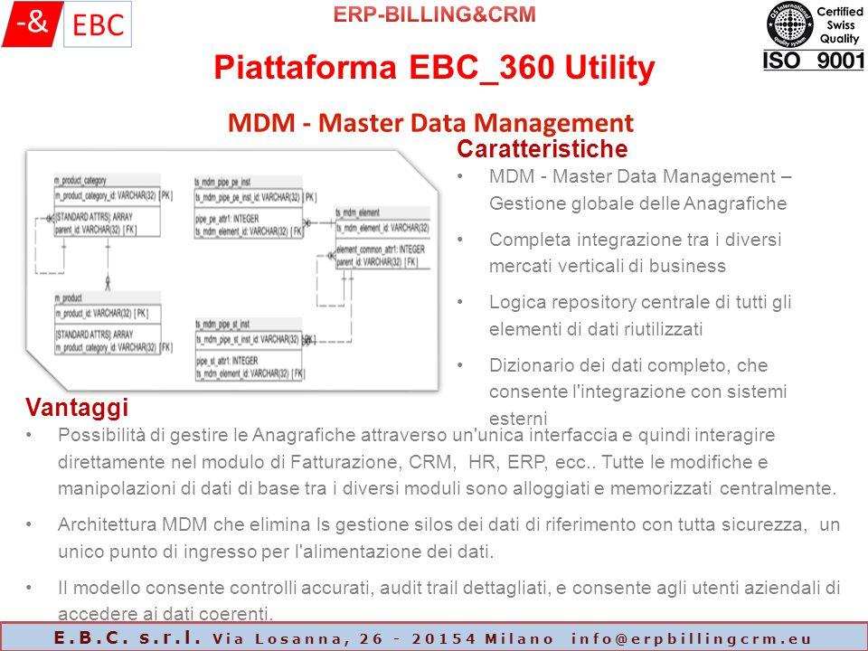 Piattaforma EBC_360 Utility E.B.C. s.r.l. Via Losanna, 26 - 20154 Milano info@erpbillingcrm.eu MDM - Master Data Management Caratteristiche MDM - Mast