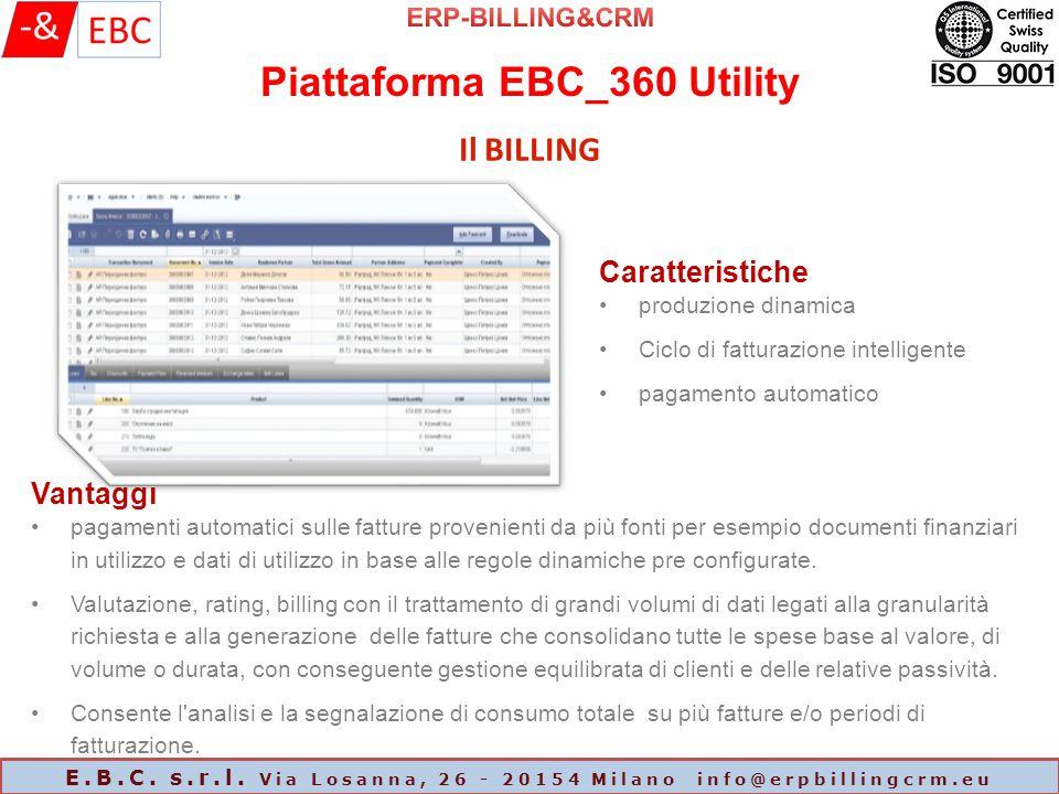 Piattaforma EBC_360 Utility E.B.C. s.r.l. Via Losanna, 26 - 20154 Milano info@erpbillingcrm.eu Il BILLING Caratteristiche produzione dinamica Ciclo di