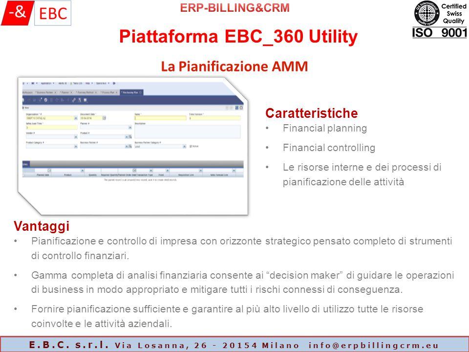 Piattaforma EBC_360 Utility E.B.C. s.r.l. Via Losanna, 26 - 20154 Milano info@erpbillingcrm.eu La Pianificazione AMM Caratteristiche Financial plannin