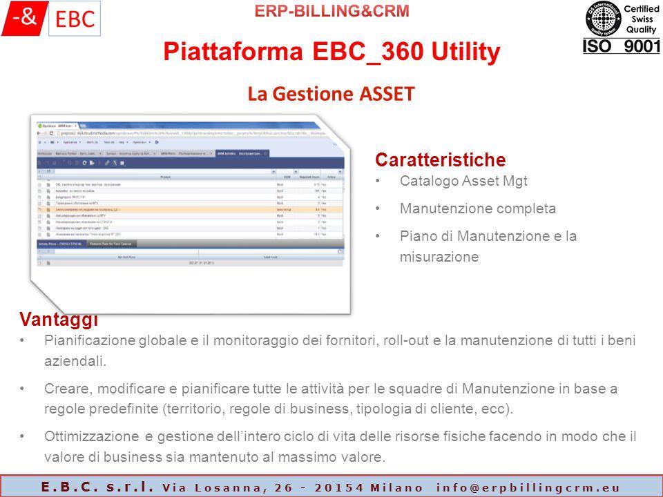 Piattaforma EBC_360 Utility E.B.C. s.r.l. Via Losanna, 26 - 20154 Milano info@erpbillingcrm.eu La Gestione ASSET Caratteristiche Catalogo Asset Mgt Ma
