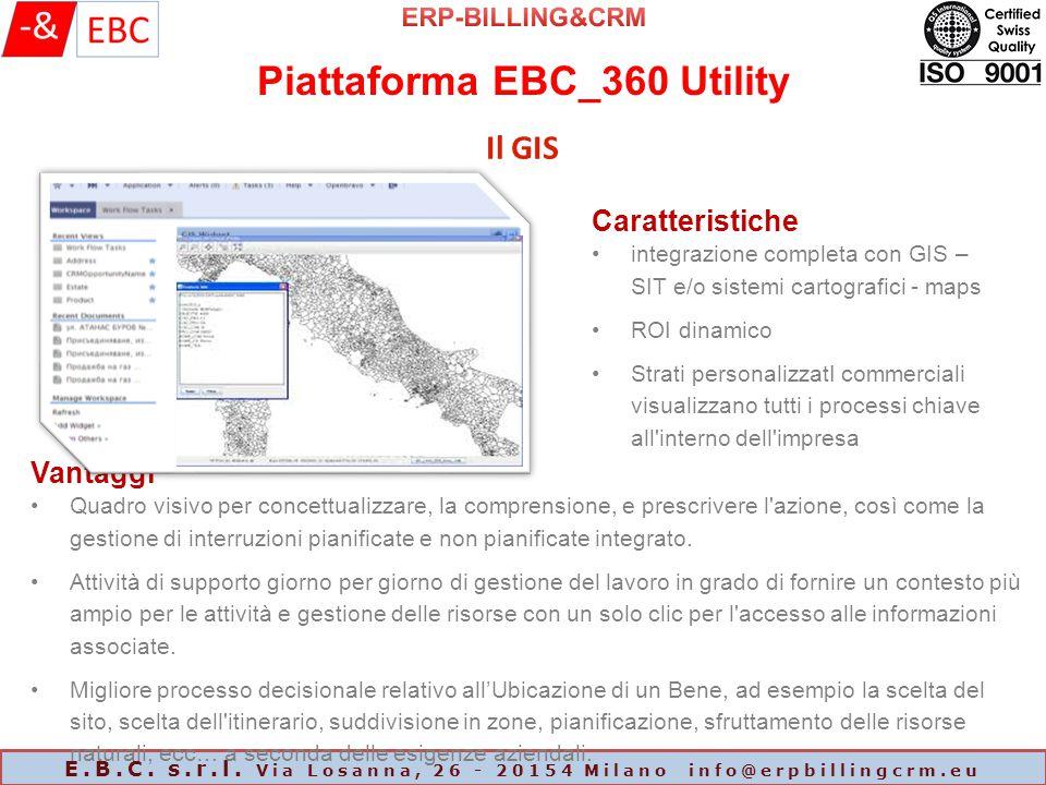 Piattaforma EBC_360 Utility E.B.C. s.r.l. Via Losanna, 26 - 20154 Milano info@erpbillingcrm.eu Il GIS Caratteristiche integrazione completa con GIS –