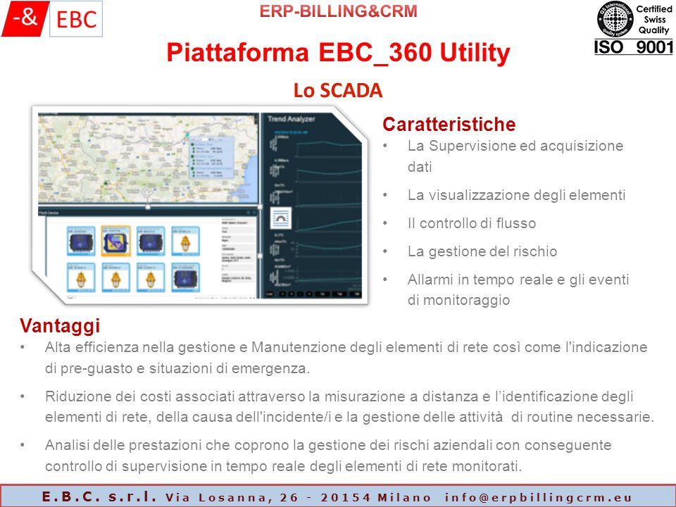 Piattaforma EBC_360 Utility E.B.C. s.r.l. Via Losanna, 26 - 20154 Milano info@erpbillingcrm.eu Lo SCADA Caratteristiche La Supervisione ed acquisizion