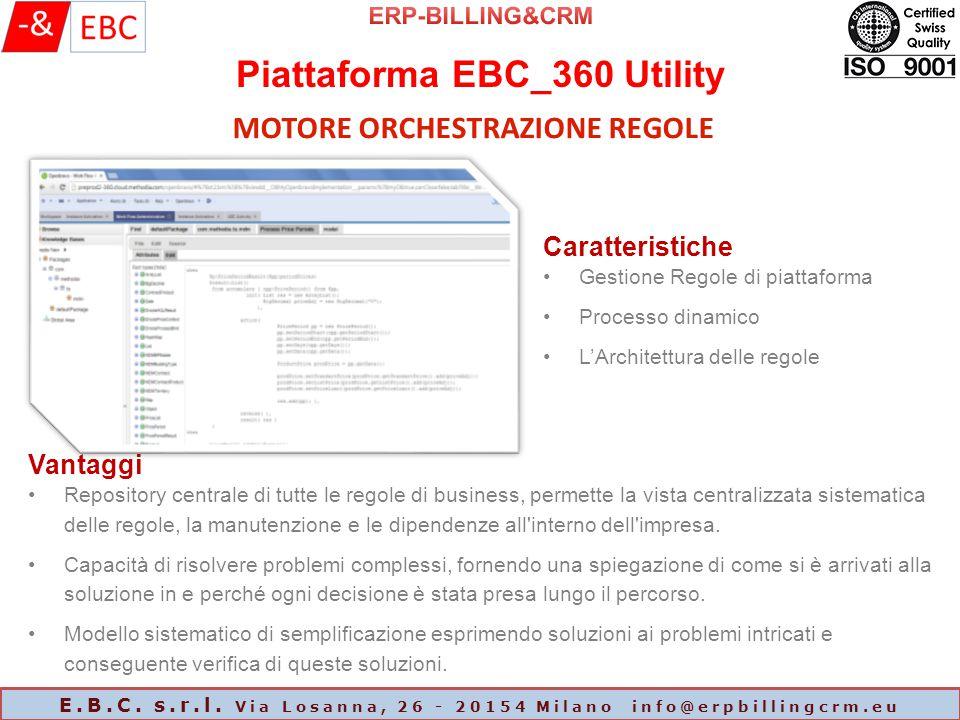 Piattaforma EBC_360 Utility E.B.C. s.r.l. Via Losanna, 26 - 20154 Milano info@erpbillingcrm.eu MOTORE ORCHESTRAZIONE REGOLE Caratteristiche Gestione R