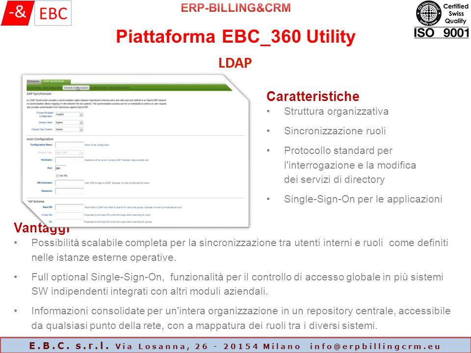 Piattaforma EBC_360 Utility E.B.C. s.r.l. Via Losanna, 26 - 20154 Milano info@erpbillingcrm.eu LDAP Caratteristiche Struttura organizzativa Sincronizz