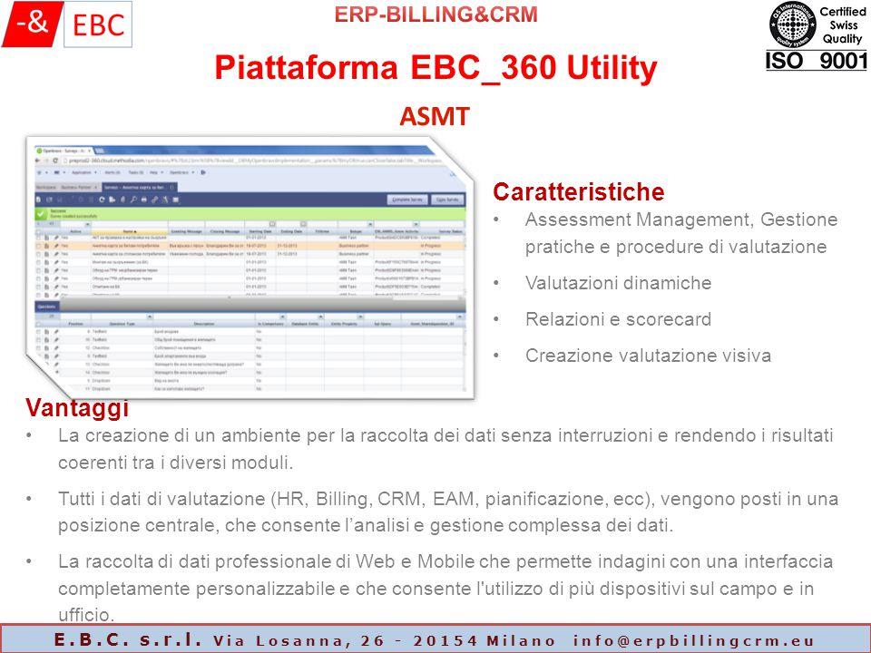 Piattaforma EBC_360 Utility E.B.C. s.r.l. Via Losanna, 26 - 20154 Milano info@erpbillingcrm.eu ASMT Caratteristiche Assessment Management, Gestione pr