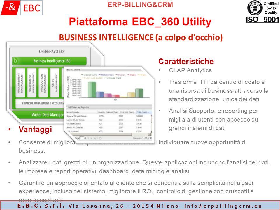 Piattaforma EBC_360 Utility E.B.C. s.r.l. Via Losanna, 26 - 20154 Milano info@erpbillingcrm.eu BUSINESS INTELLIGENCE (a colpo d'occhio) Caratteristich