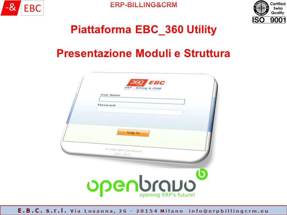 Piattaforma EBC_360 Utility Presentazione Moduli e Struttura E.B.C. s.r.l. Via Losanna, 26 - 20154 Milano info@erpbillingcrm.eu