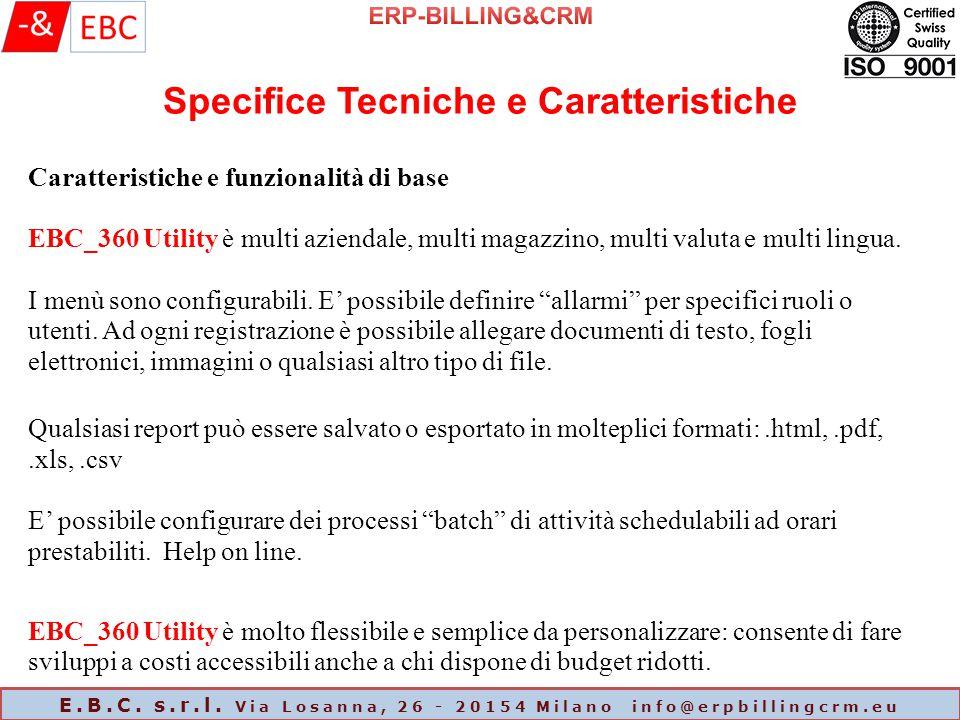 E.B.C. s.r.l. Via Losanna, 26 - 20154 Milano info@erpbillingcrm.eu Caratteristiche e funzionalità di base EBC_360 Utility è multi aziendale, multi mag