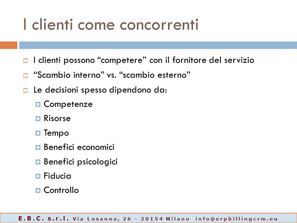 """I clienti come concorrenti  I clienti possono """"competere"""" con il fornitore del servizio  """"Scambio interno"""" vs. """"scambio esterno""""  Le decisioni spes"""