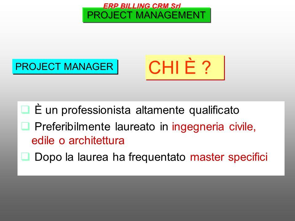  È un professionista altamente qualificato  Preferibilmente laureato in ingegneria civile, edile o architettura  Dopo la laurea ha frequentato master specifici PROJECT MANAGER CHI È .