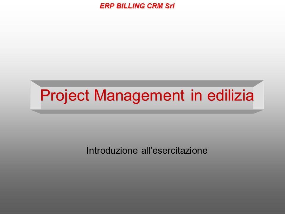 Project Management in edilizia Introduzione all'esercitazione ERP BILLING CRM Srl