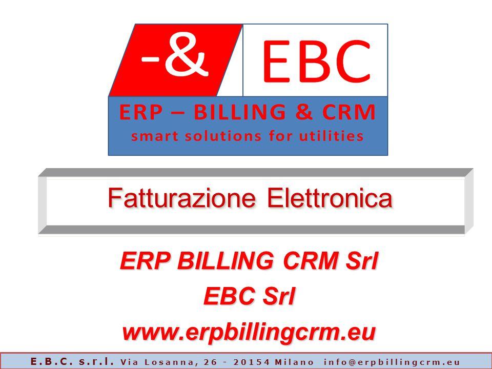 Fatturazione Elettronica ERP BILLING CRM Srl EBC Srl www.erpbillingcrm.eu E.B.C. s.r.l. Via Losanna, 26 - 20154 Milano info@erpbillingcrm.eu
