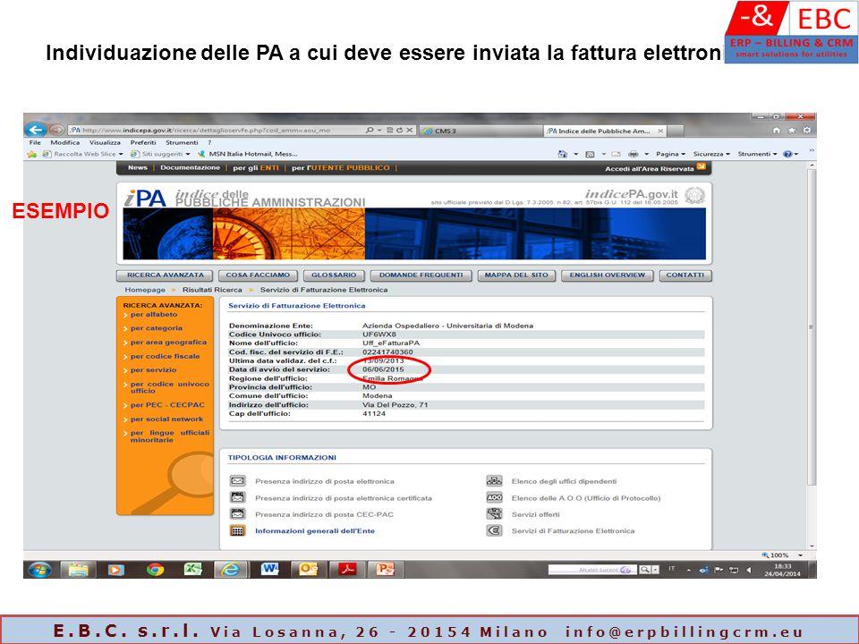 ESEMPIO Individuazione delle PA a cui deve essere inviata la fattura elettronica E.B.C. s.r.l. Via Losanna, 26 - 20154 Milano info@erpbillingcrm.eu