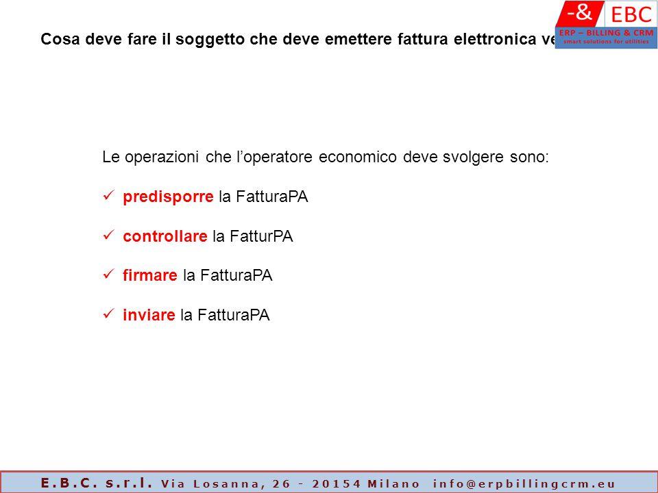 Le operazioni che l'operatore economico deve svolgere sono: predisporre la FatturaPA controllare la FatturPA firmare la FatturaPA inviare la FatturaPA