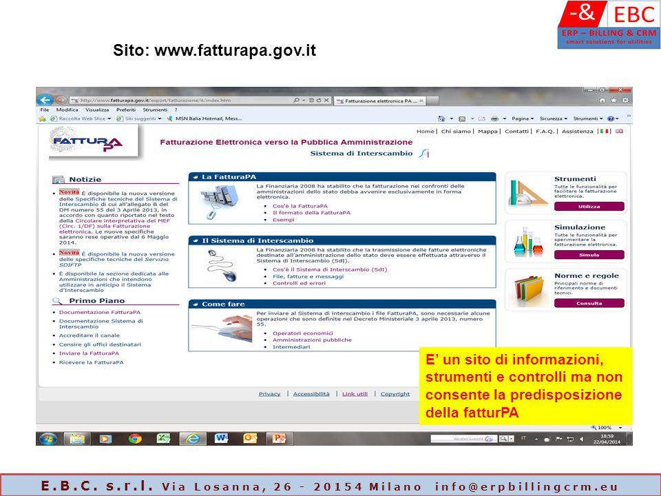 E' un sito di informazioni, strumenti e controlli ma non consente la predisposizione della fatturPA Sito: www.fatturapa.gov.it E.B.C. s.r.l. Via Losan