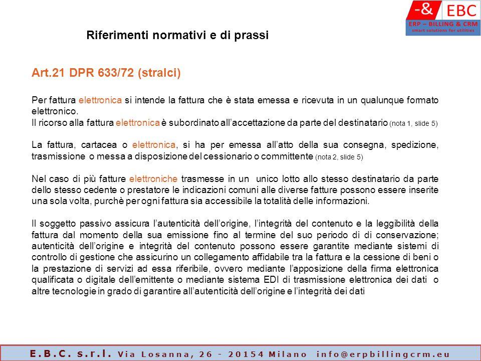 Art.21 DPR 633/72 (stralci) Per fattura elettronica si intende la fattura che è stata emessa e ricevuta in un qualunque formato elettronico. Il ricors