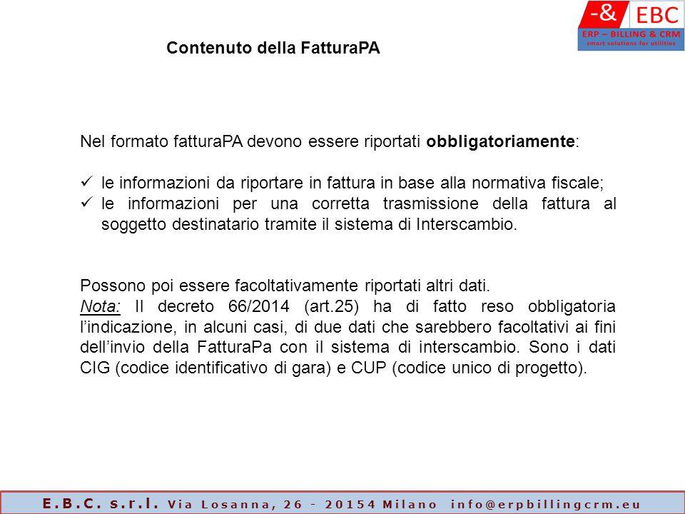 Contenuto della FatturaPA Nel formato fatturaPA devono essere riportati obbligatoriamente: le informazioni da riportare in fattura in base alla normat