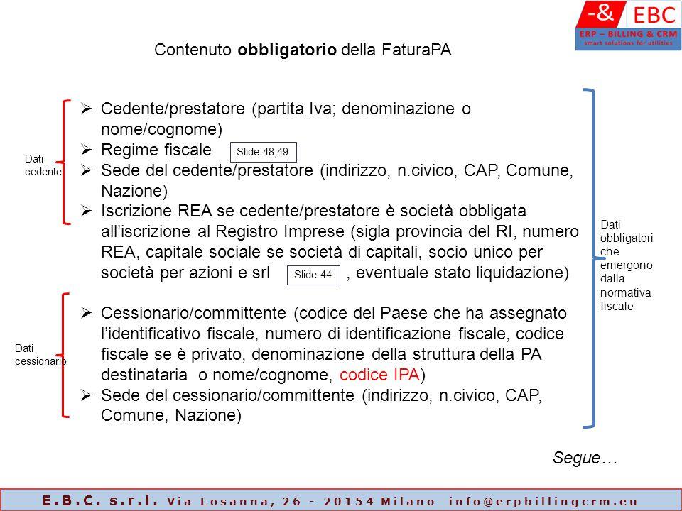 Contenuto obbligatorio della FaturaPA  Cedente/prestatore (partita Iva; denominazione o nome/cognome)  Regime fiscale  Sede del cedente/prestatore