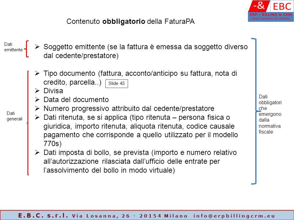 Contenuto obbligatorio della FaturaPA  Soggetto emittente (se la fattura è emessa da soggetto diverso dal cedente/prestatore)  Tipo documento (fattu