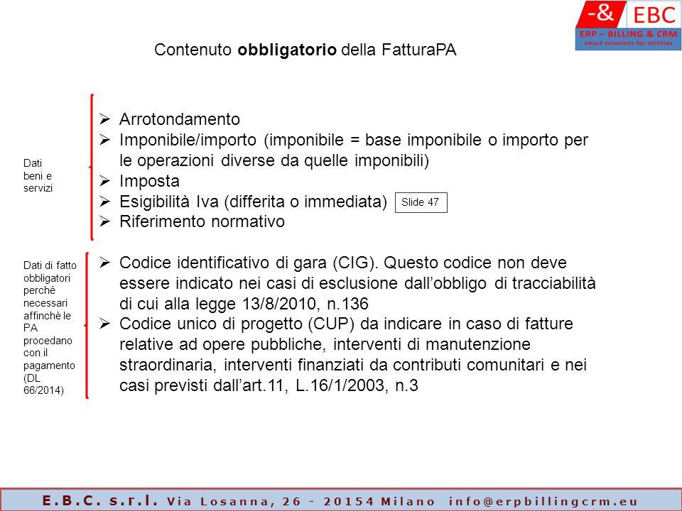 Contenuto obbligatorio della FatturaPA  Arrotondamento  Imponibile/importo (imponibile = base imponibile o importo per le operazioni diverse da quel