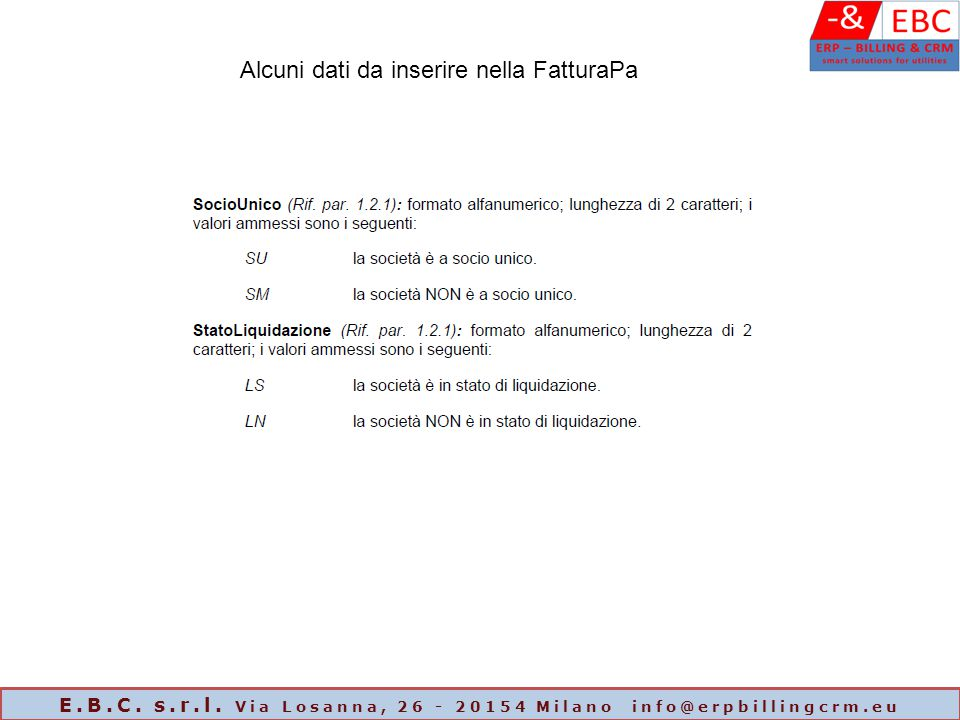 Alcuni dati da inserire nella FatturaPa E.B.C. s.r.l. Via Losanna, 26 - 20154 Milano info@erpbillingcrm.eu