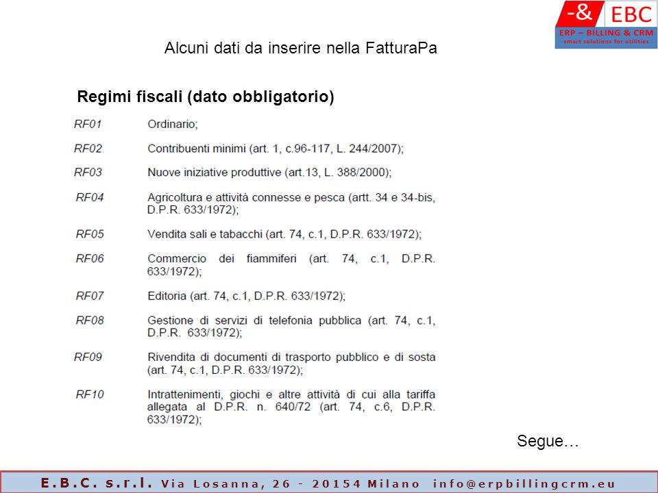 Segue… Alcuni dati da inserire nella FatturaPa Regimi fiscali (dato obbligatorio) E.B.C. s.r.l. Via Losanna, 26 - 20154 Milano info@erpbillingcrm.eu