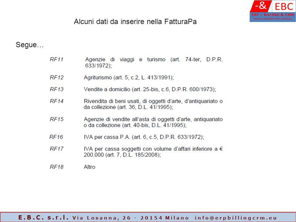 Segue… Alcuni dati da inserire nella FatturaPa E.B.C. s.r.l. Via Losanna, 26 - 20154 Milano info@erpbillingcrm.eu