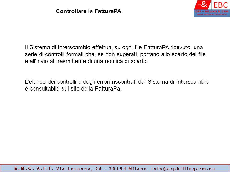Controllare la FatturaPA Il Sistema di Interscambio effettua, su ogni file FatturaPA ricevuto, una serie di controlli formali che, se non superati, po