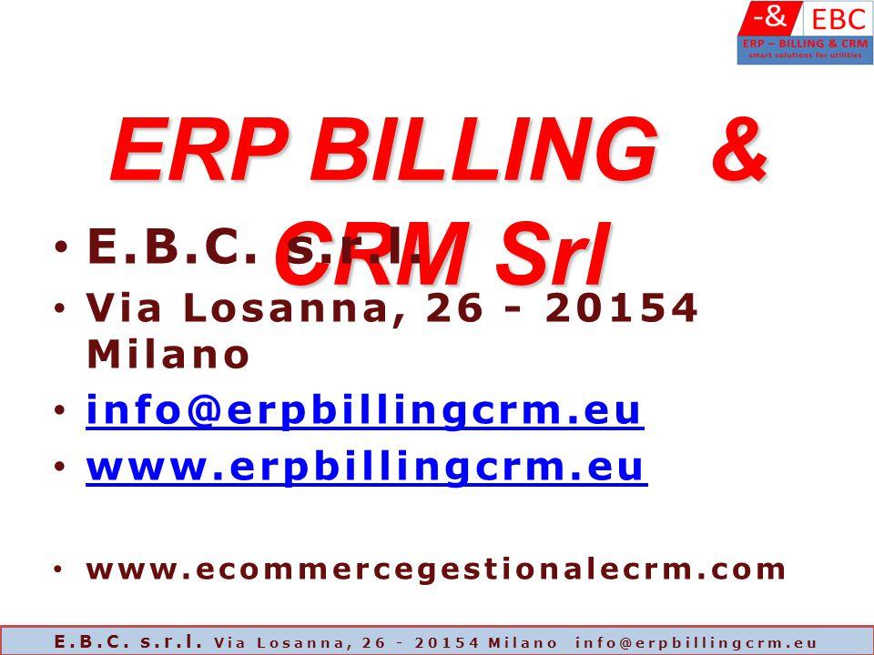 ERP BILLING & CRM Srl E.B.C. s.r.l. Via Losanna, 26 - 20154 Milano info@erpbillingcrm.eu www.erpbillingcrm.eu www.ecommercegestionalecrm.com E.B.C. s.