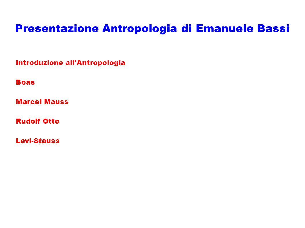 Presentazione Antropologia di Emanuele Bassi Introduzione all'Antropologia Boas Marcel Mauss Rudolf Otto Levi-Stauss