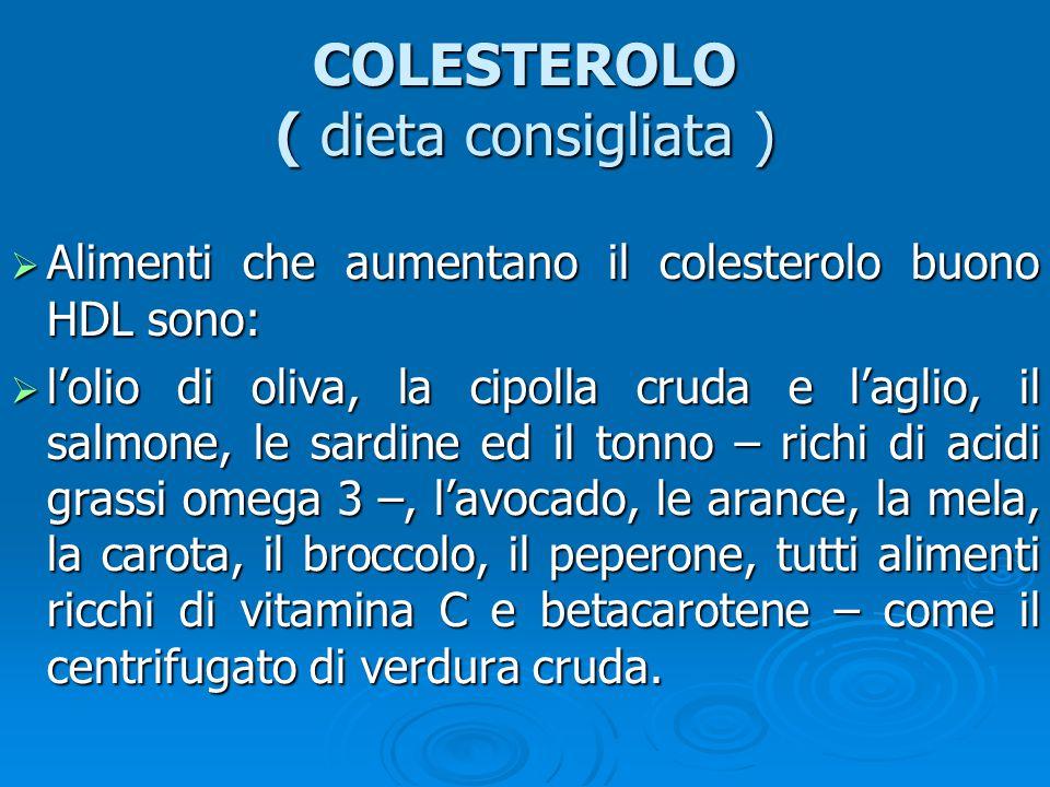  Alimenti che aumentano il colesterolo buono HDL sono:  l'olio di oliva, la cipolla cruda e l'aglio, il salmone, le sardine ed il tonno – richi di a