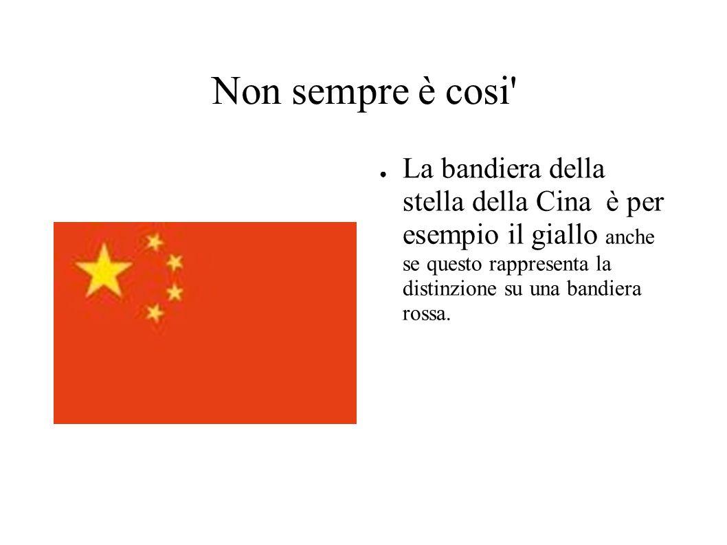 Non sempre è cosi ● La bandiera della stella della Cina è per esempio il giallo anche se questo rappresenta la distinzione su una bandiera rossa.