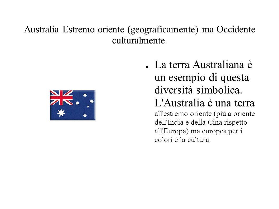 Australia Estremo oriente (geograficamente) ma Occidente culturalmente.