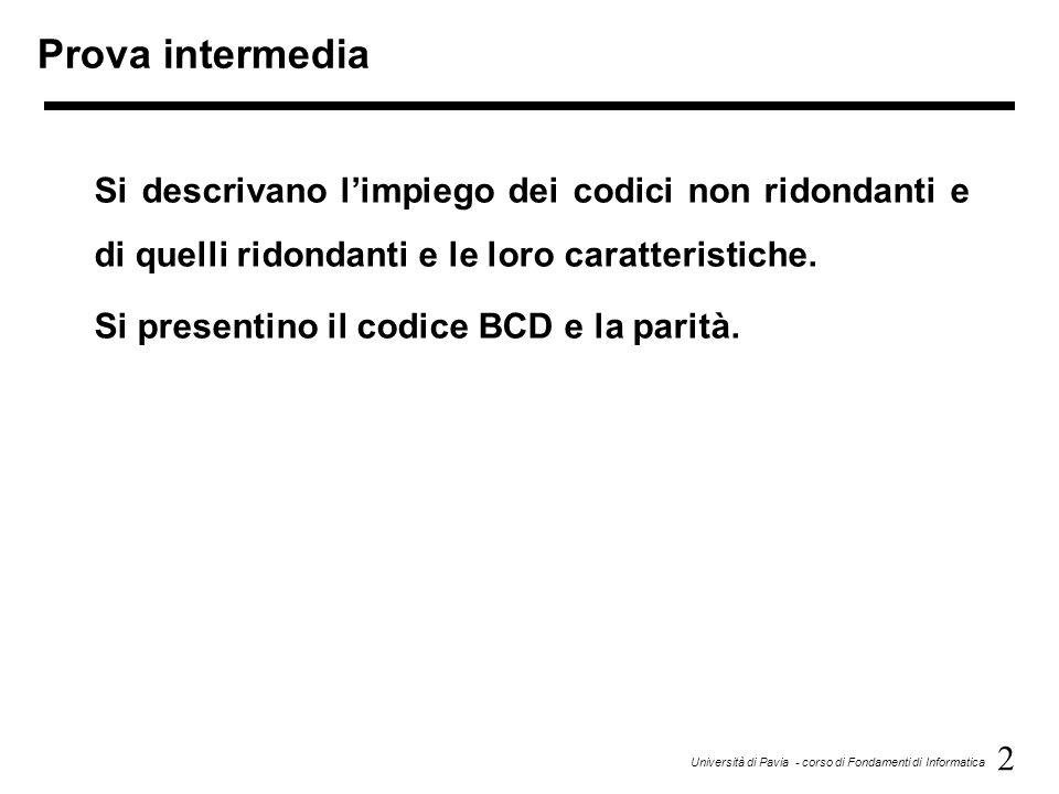 2 Università di Pavia - corso di Fondamenti di Informatica Prova intermedia Si descrivano l'impiego dei codici non ridondanti e di quelli ridondanti e