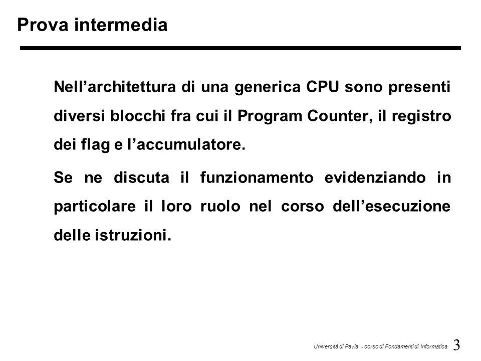 3 Università di Pavia - corso di Fondamenti di Informatica Prova intermedia Nell'architettura di una generica CPU sono presenti diversi blocchi fra cu