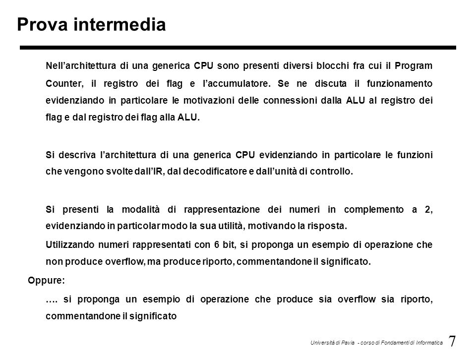 7 Università di Pavia - corso di Fondamenti di Informatica Prova intermedia Nell'architettura di una generica CPU sono presenti diversi blocchi fra cu