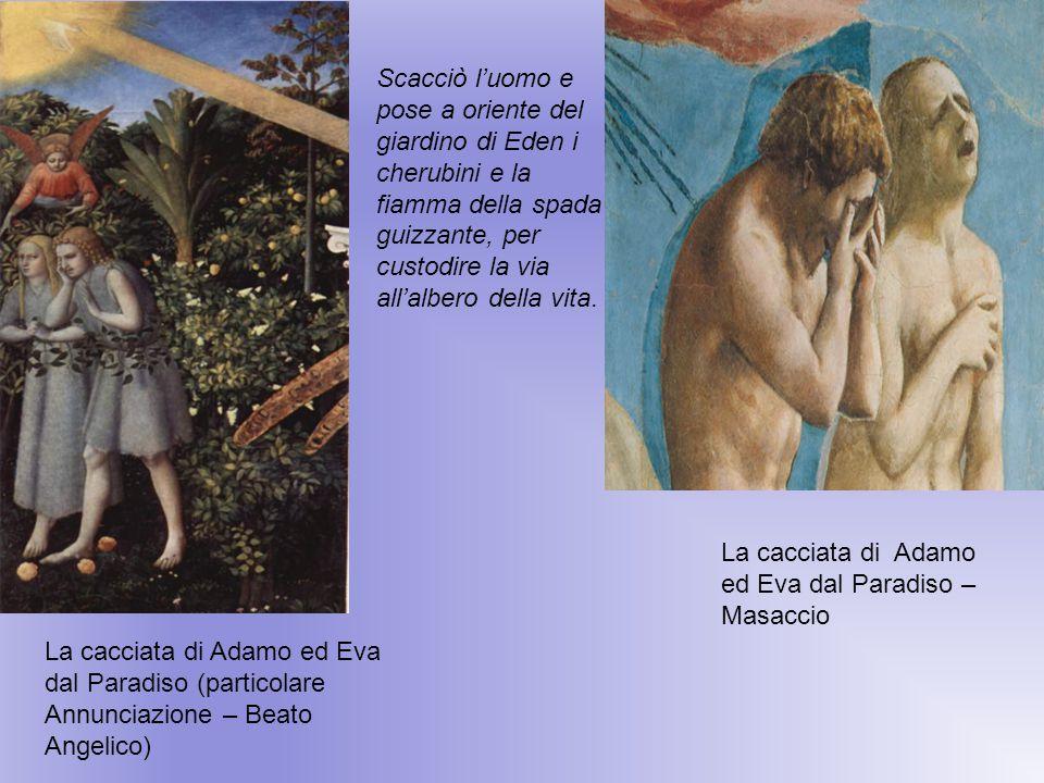 La cacciata di Adamo ed Eva dal Paradiso (particolare Annunciazione – Beato Angelico) La cacciata di Adamo ed Eva dal Paradiso – Masaccio Scacciò l'uo